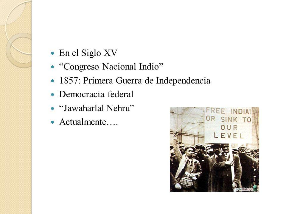 En el Siglo XV Congreso Nacional Indio 1857: Primera Guerra de Independencia Democracia federal Jawaharlal Nehru Actualmente….
