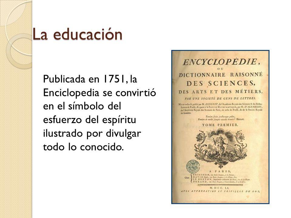 Publicada en 1751, la Enciclopedia se convirtió en el símbolo del esfuerzo del espíritu ilustrado por divulgar todo lo conocido. La educación