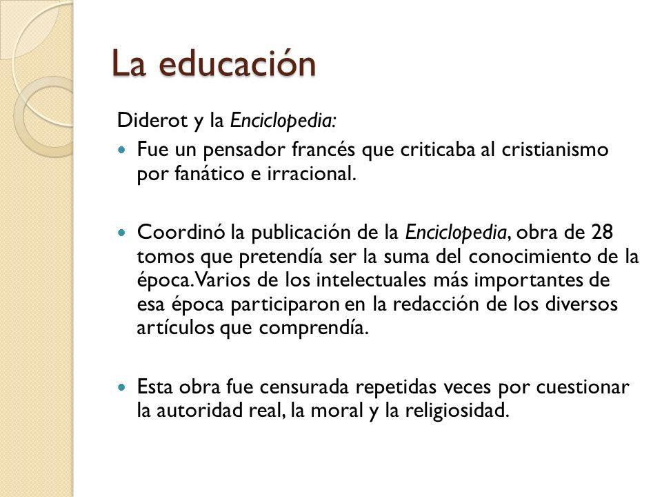 Diderot y la Enciclopedia: Fue un pensador francés que criticaba al cristianismo por fanático e irracional. Coordinó la publicación de la Enciclopedia