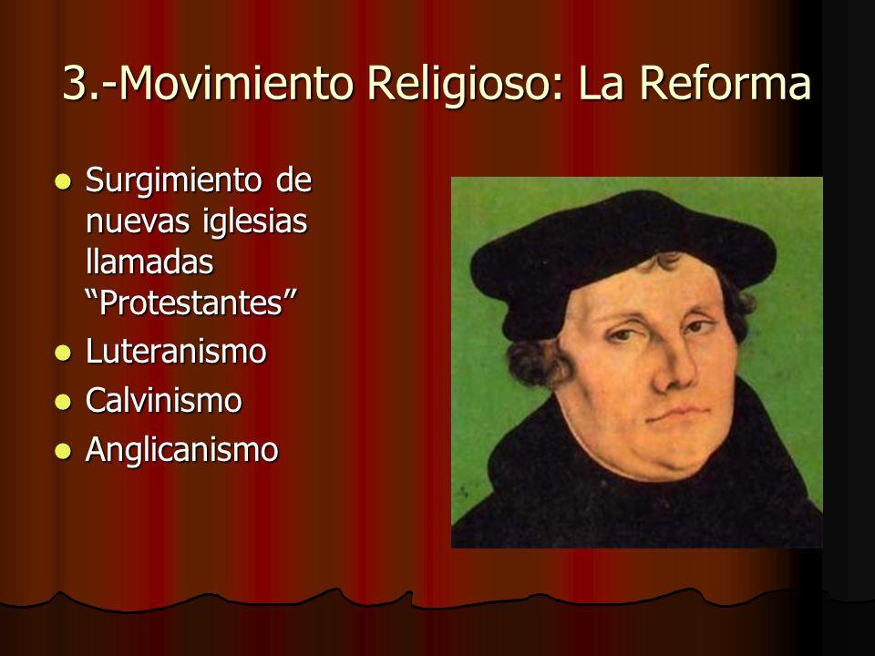3.-Movimiento Religioso: La Reforma Surgimiento de nuevas iglesias llamadas Protestantes Surgimiento de nuevas iglesias llamadas Protestantes Luterani