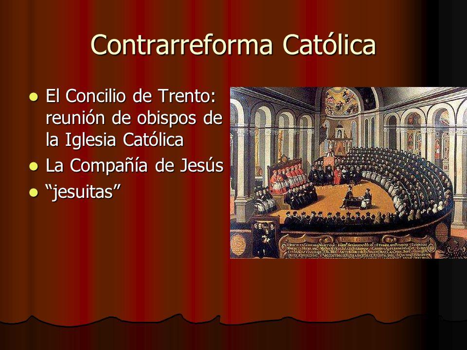 Contrarreforma Católica El Concilio de Trento: reunión de obispos de la Iglesia Católica El Concilio de Trento: reunión de obispos de la Iglesia Catól