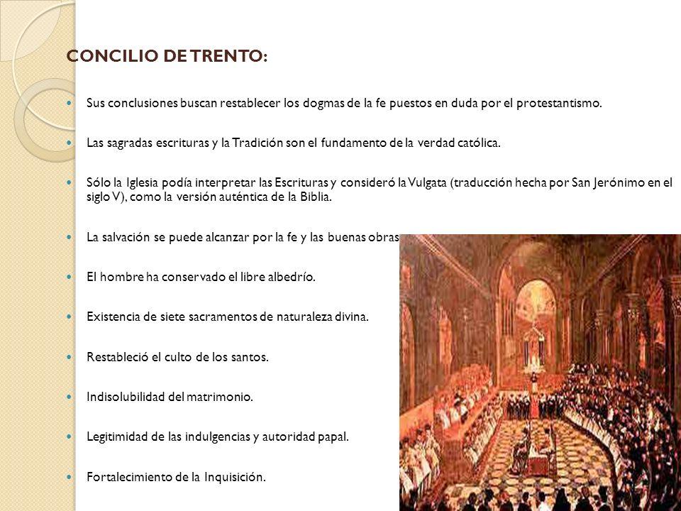 CONCILIO DE TRENTO: Sus conclusiones buscan restablecer los dogmas de la fe puestos en duda por el protestantismo. Las sagradas escrituras y la Tradic
