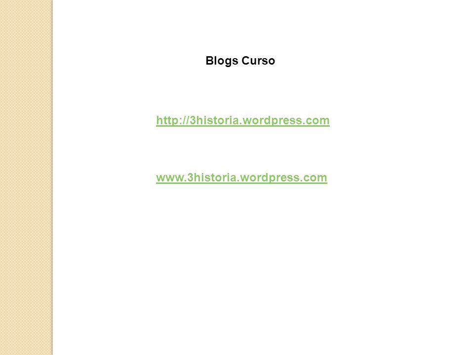 Blogs Curso http://3historia.wordpress.com www.3historia.wordpress.com