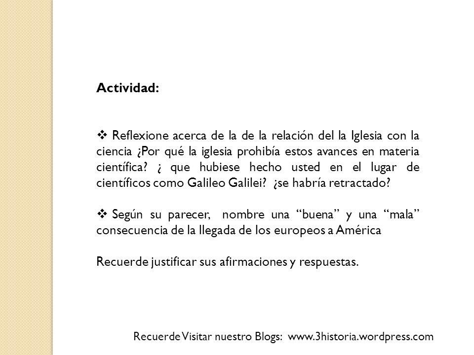 Actividad: Reflexione acerca de la de la relación del la Iglesia con la ciencia ¿Por qué la iglesia prohibía estos avances en materia científica? ¿ qu