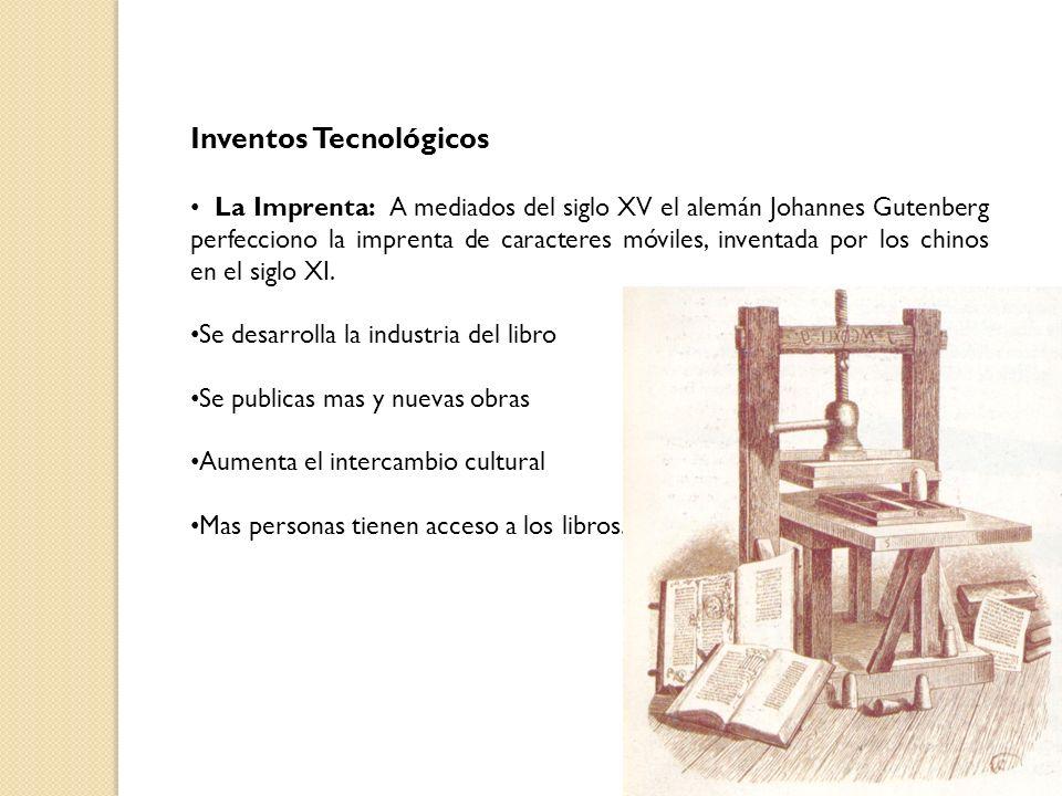 Inventos Tecnológicos La Imprenta: A mediados del siglo XV el alemán Johannes Gutenberg perfecciono la imprenta de caracteres móviles, inventada por l