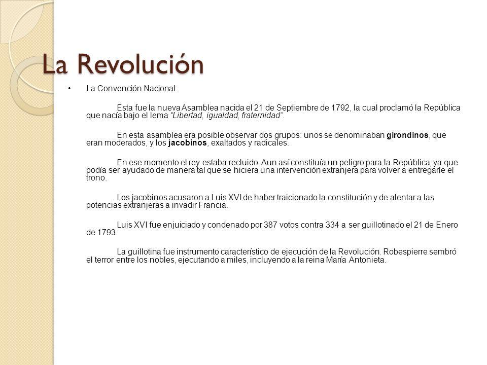 La Revolución La Convención Nacional: Esta fue la nueva Asamblea nacida el 21 de Septiembre de 1792, la cual proclamó la República que nacía bajo el l