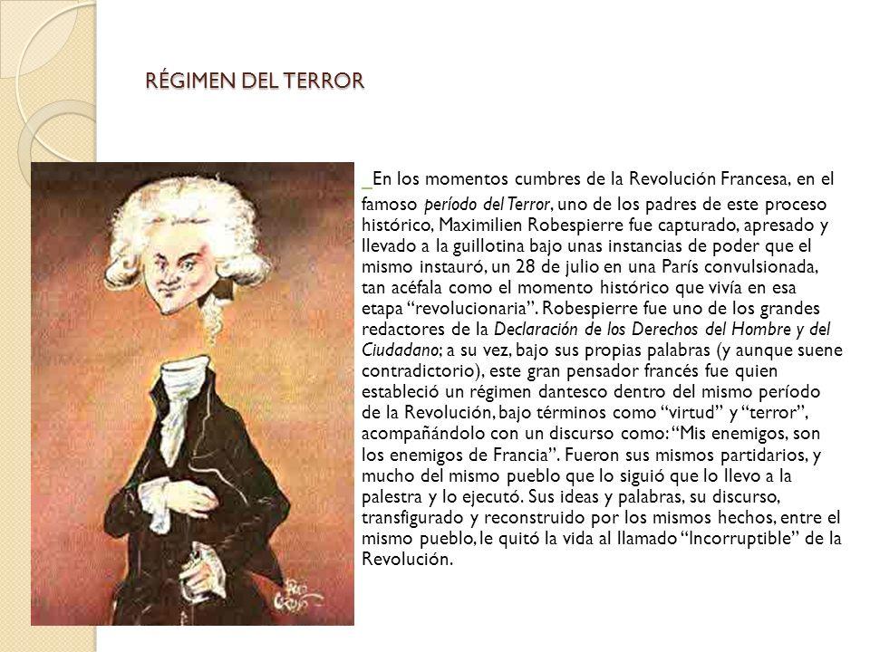 RÉGIMEN DEL TERROR En los momentos cumbres de la Revolución Francesa, en el famoso período del Terror, uno de los padres de este proceso histórico, Ma