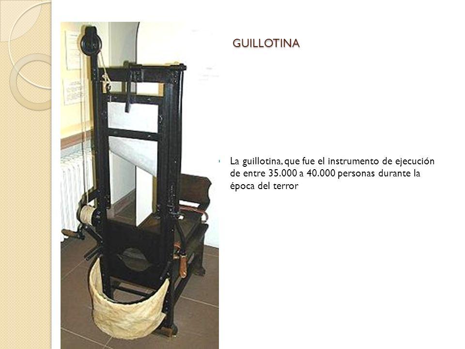GUILLOTINA GUILLOTINA La guillotina, que fue el instrumento de ejecución de entre 35.000 a 40.000 personas durante la época del terror