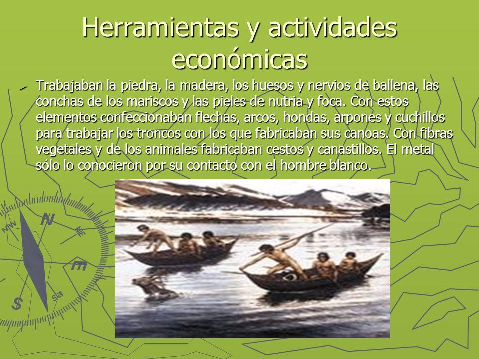 Herramientas y actividades económicas Trabajaban la piedra, la madera, los huesos y nervios de ballena, las conchas de los mariscos y las pieles de nutria y foca.