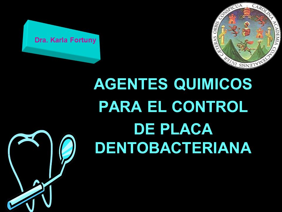 AGENTES QUIMICOS PARA EL CONTROL DE PLACA DENTOBACTERIANA Dra. Karla Fortuny