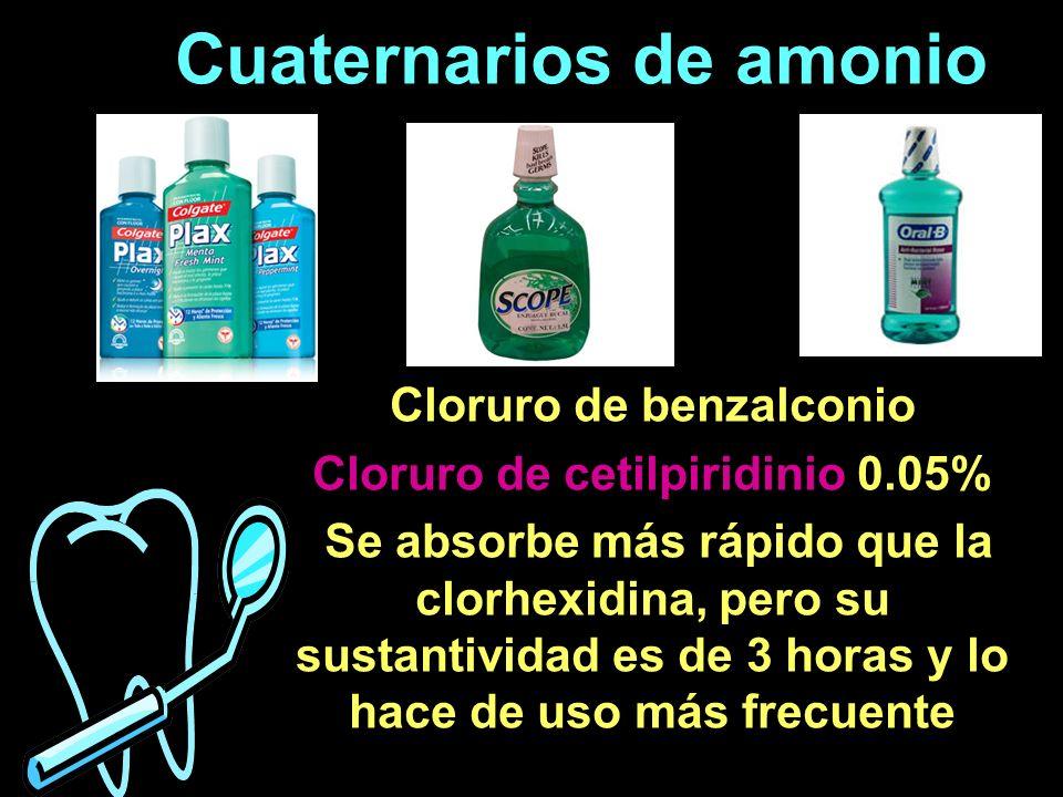 Cuaternarios de amonio Cloruro de benzalconio Cloruro de cetilpiridinio 0.05% Se absorbe más rápido que la clorhexidina, pero su sustantividad es de 3