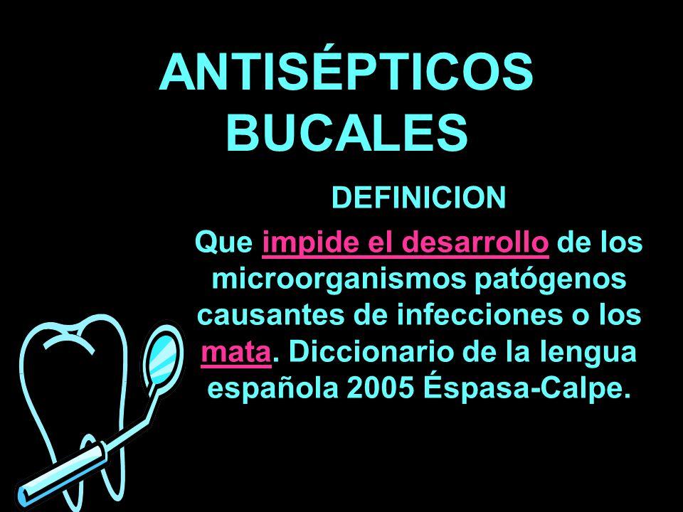 ANTISÉPTICOS BUCALES DEFINICION Que impide el desarrollo de los microorganismos patógenos causantes de infecciones o los mata. Diccionario de la lengu