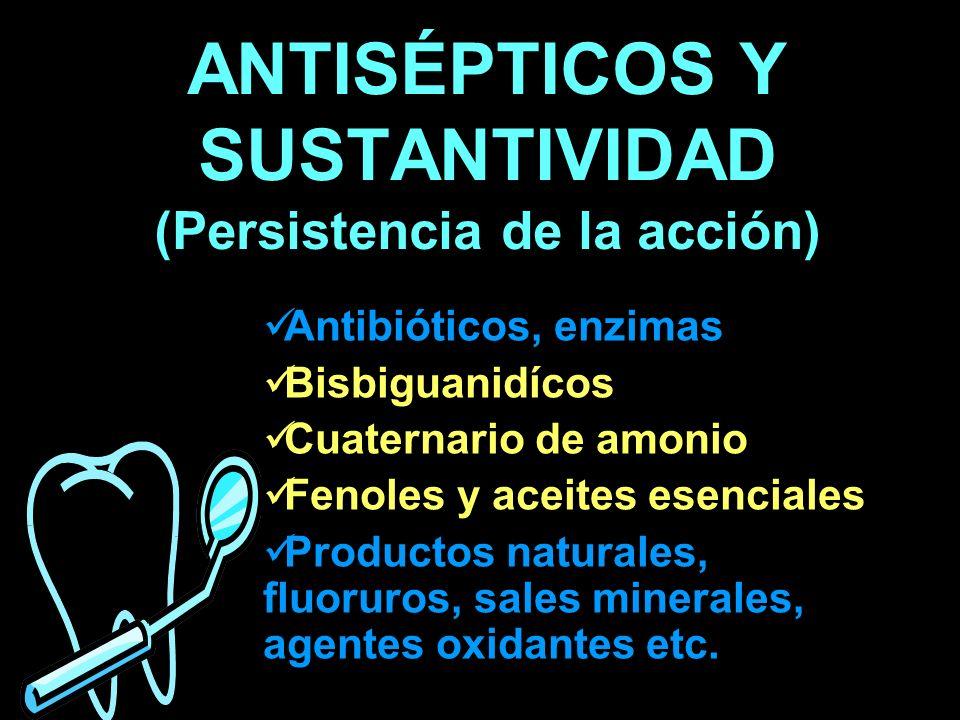 ANTISÉPTICOS Y SUSTANTIVIDAD (Persistencia de la acción) Antibióticos, enzimas Bisbiguanidícos Cuaternario de amonio Fenoles y aceites esenciales Prod