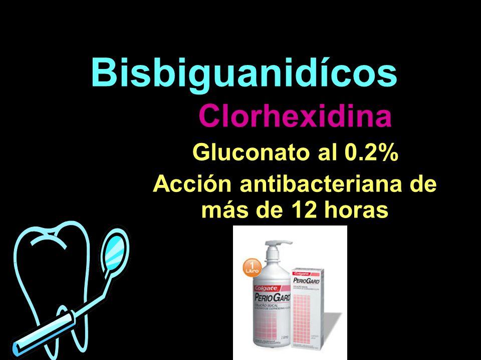 Bisbiguanidícos Clorhexidina Gluconato al 0.2% Acción antibacteriana de más de 12 horas
