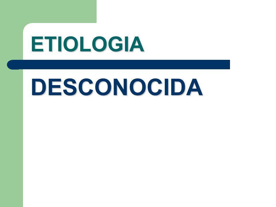 ETIOLOGIA DESCONOCIDA