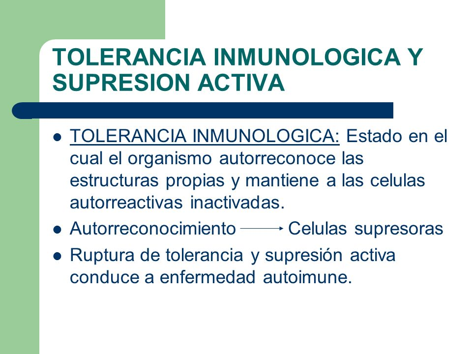 TOLERANCIA INMUNOLOGICA Y SUPRESION ACTIVA TOLERANCIA INMUNOLOGICA: Estado en el cual el organismo autorreconoce las estructuras propias y mantiene a