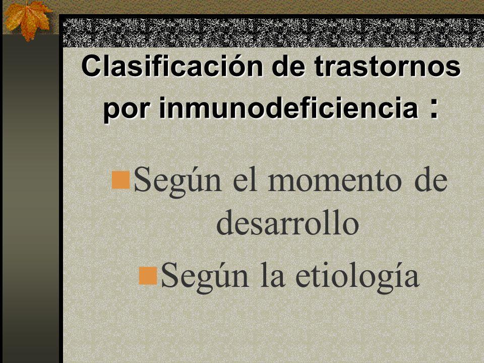 Clasificación de trastornos por inmunodeficiencia : Según el momento de desarrollo Según la etiología
