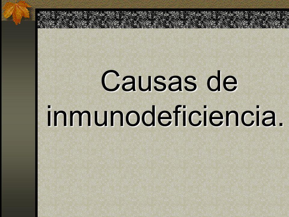 Causas de inmunodeficiencia. Causas de inmunodeficiencia.