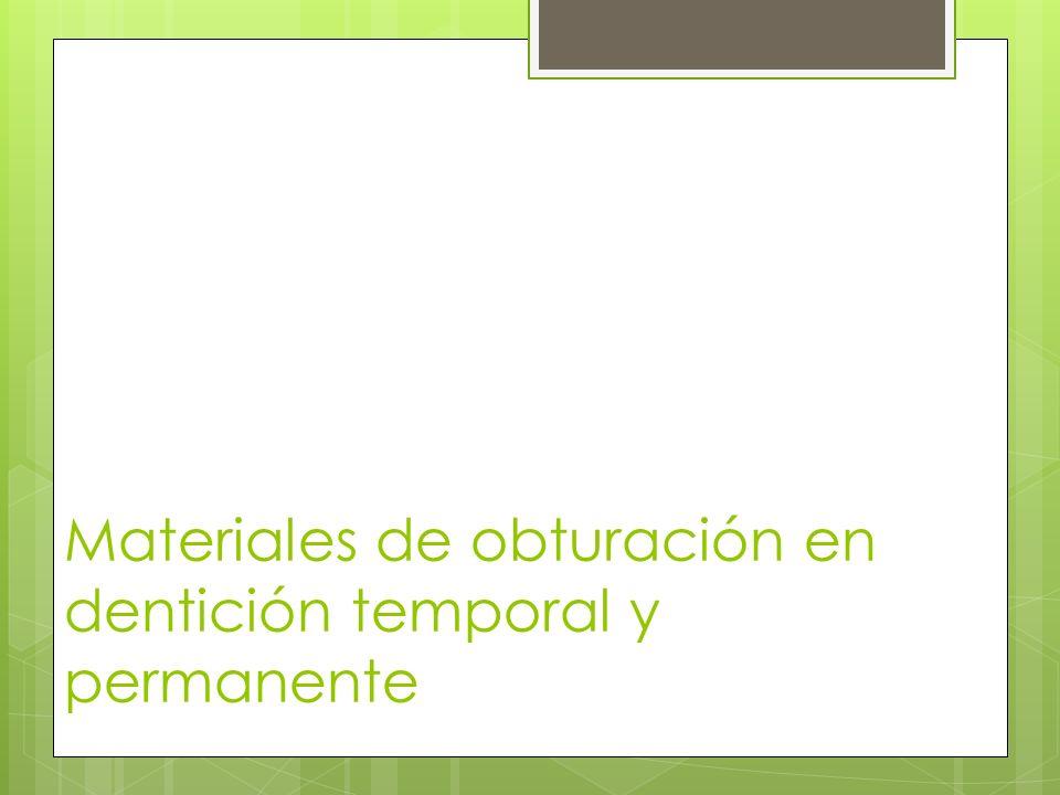 Materiales de obturación en dentición temporal y permanente