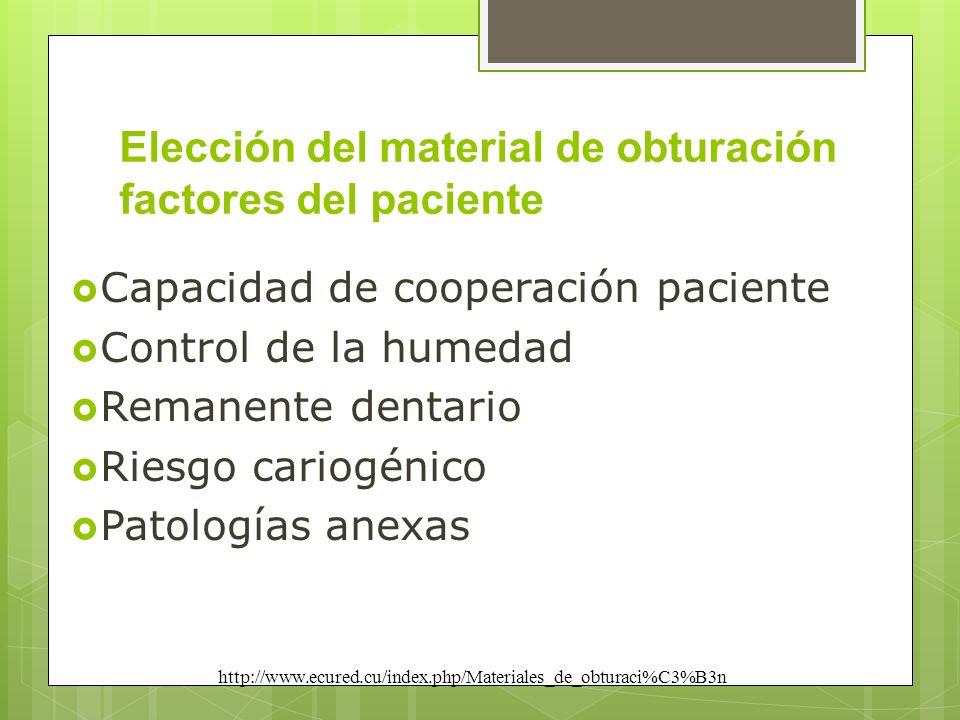 Elección del material de obturación factores del paciente Capacidad de cooperación paciente Control de la humedad Remanente dentario Riesgo cariogénic
