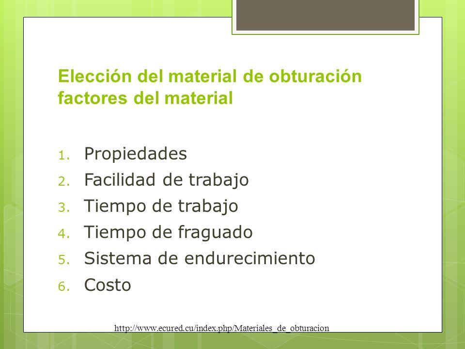 Elección del material de obturación factores del material 1. Propiedades 2. Facilidad de trabajo 3. Tiempo de trabajo 4. Tiempo de fraguado 5. Sistema