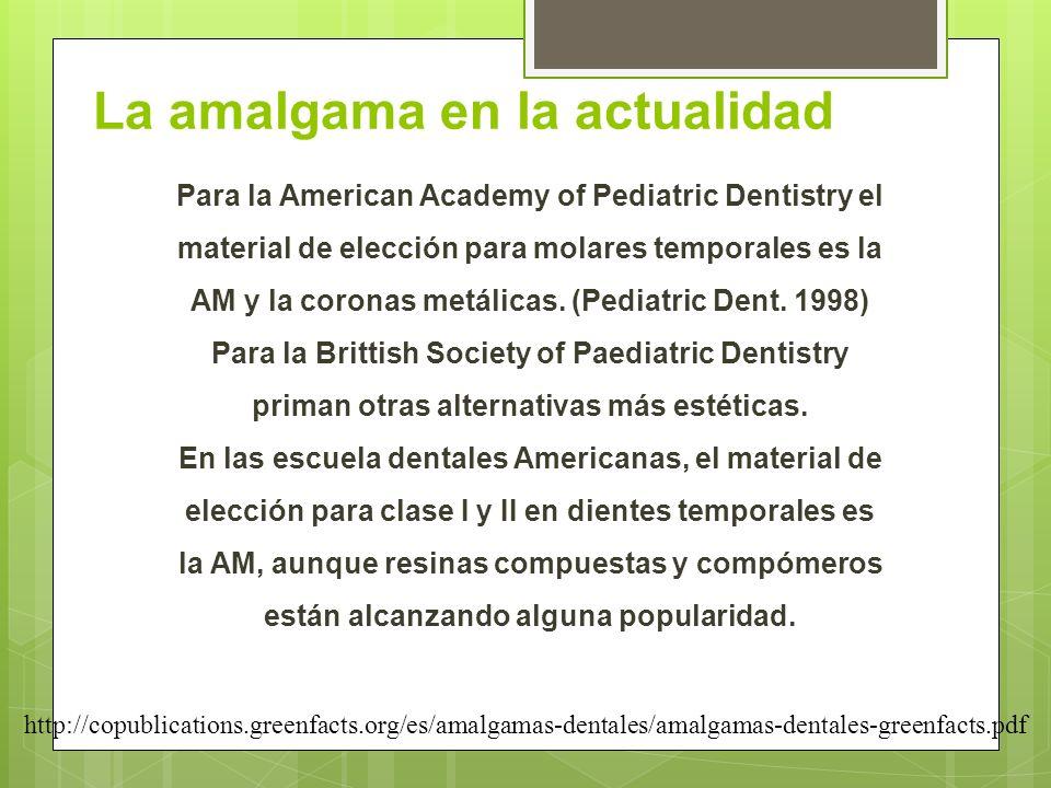 La amalgama en la actualidad Para la American Academy of Pediatric Dentistry el material de elección para molares temporales es la AM y la coronas met