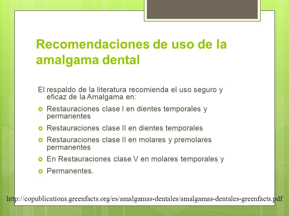 Recomendaciones de uso de la amalgama dental El respaldo de la literatura recomienda el uso seguro y eficaz de la Amalgama en: Restauraciones clase I