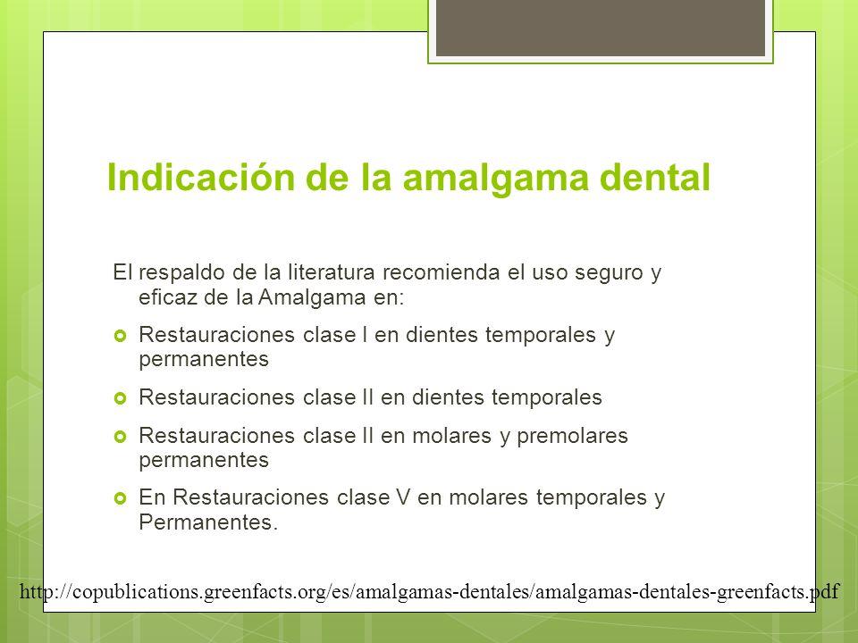 Indicación de la amalgama dental El respaldo de la literatura recomienda el uso seguro y eficaz de la Amalgama en: Restauraciones clase I en dientes t