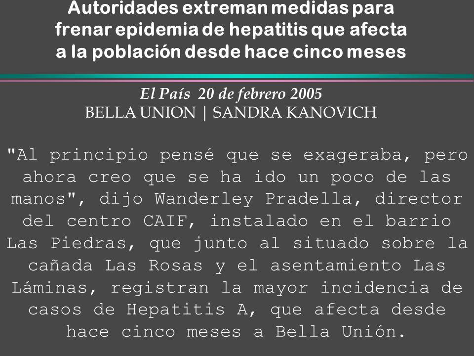 Autoridades extreman medidas para frenar epidemia de hepatitis que afecta a la población desde hace cinco meses El País 20 de febrero 2005 BELLA UNION