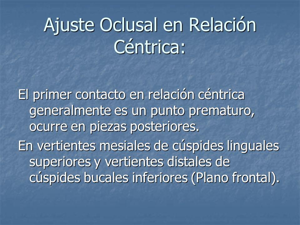 Ajuste Oclusal en Relación Céntrica: El primer contacto en relación céntrica generalmente es un punto prematuro, ocurre en piezas posteriores.