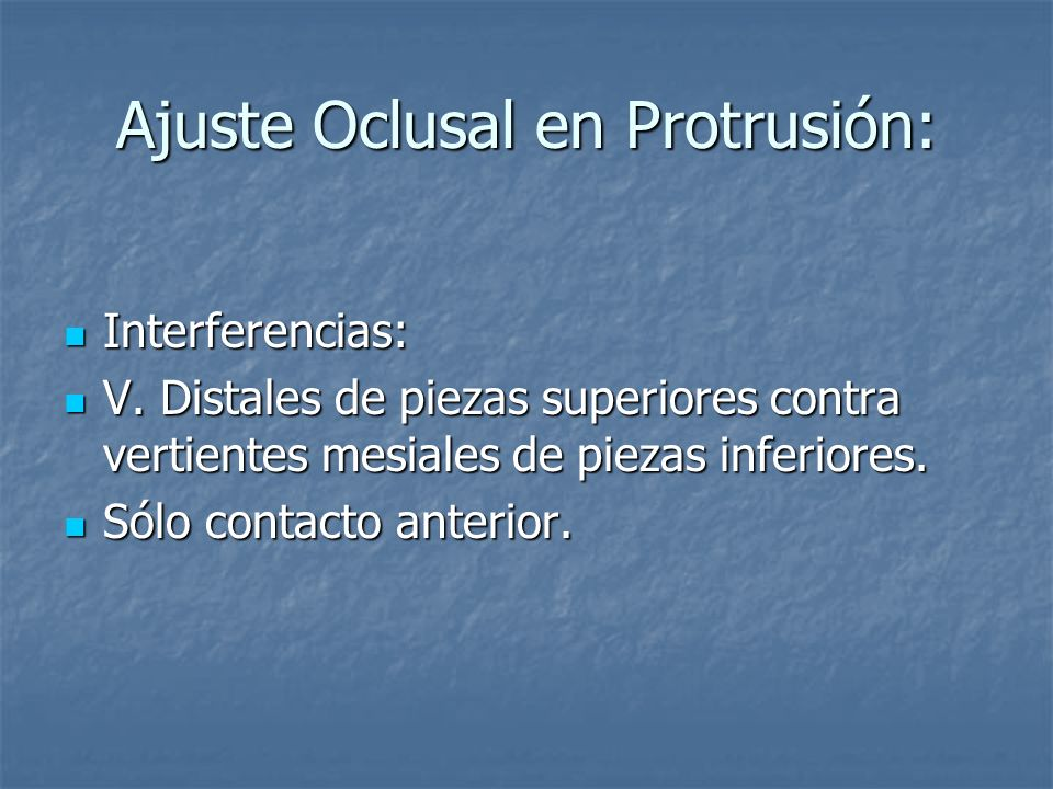 Ajuste Oclusal en Protrusión: Interferencias: Interferencias: V.