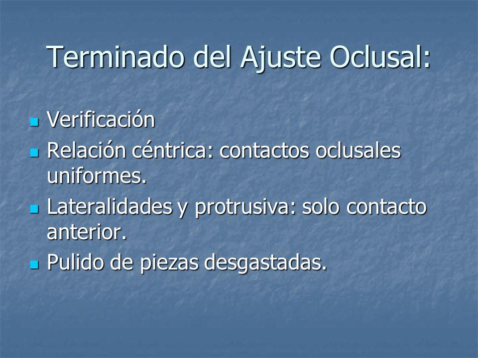 Terminado del Ajuste Oclusal: Verificación Verificación Relación céntrica: contactos oclusales uniformes.