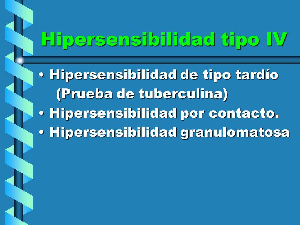 Hipersensibilidad tipo IV Hipersensibilidad de tipo tardíoHipersensibilidad de tipo tardío (Prueba de tuberculina) (Prueba de tuberculina) Hipersensib