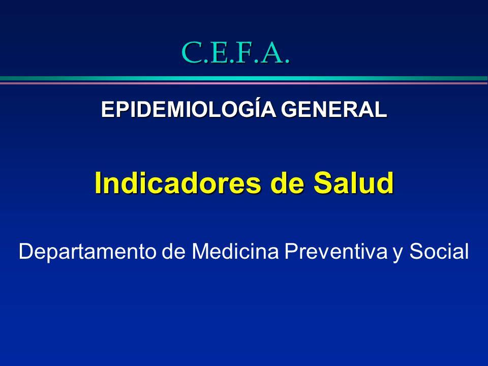 C.E.F.A. EPIDEMIOLOGÍA GENERAL Indicadores de Salud Departamento de Medicina Preventiva y Social