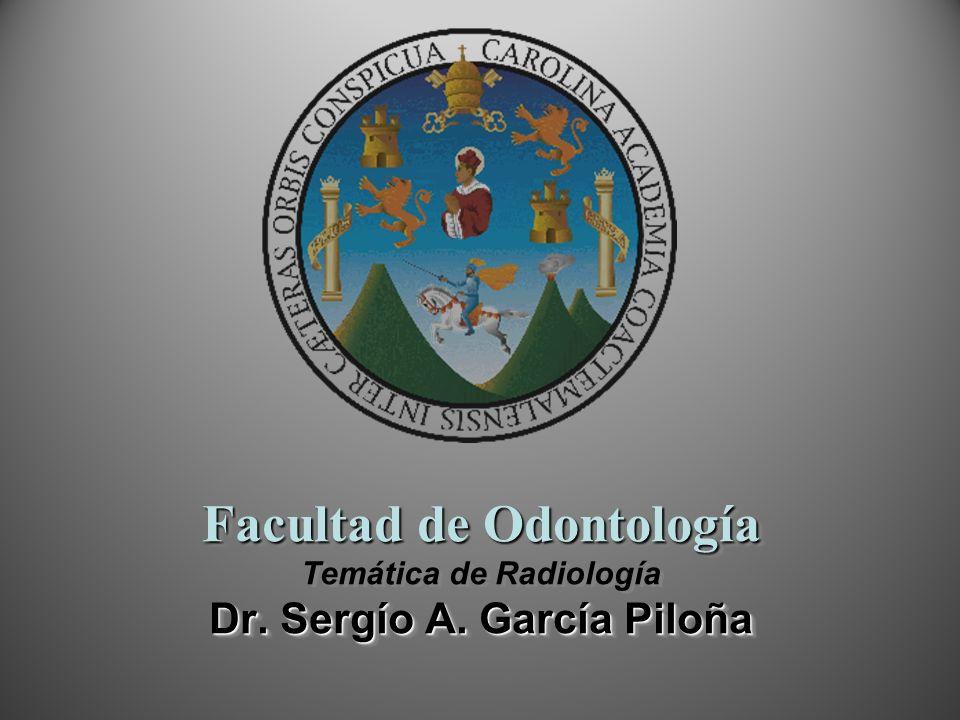 Facultad de Odontología Dr. Sergío A. García Piloña Facultad de Odontología Temática de Radiología Dr. Sergío A. García Piloña