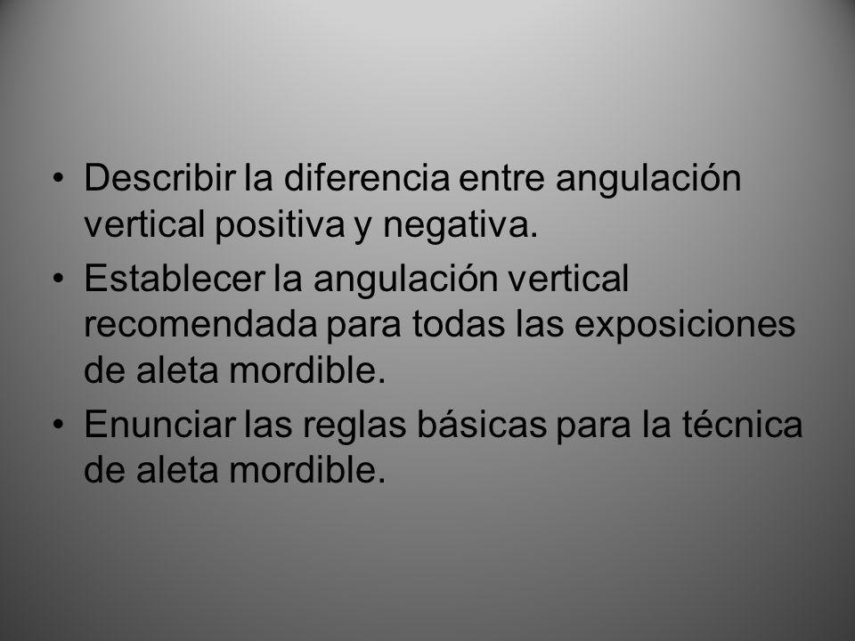 Describir la diferencia entre angulación vertical positiva y negativa. Establecer la angulación vertical recomendada para todas las exposiciones de al