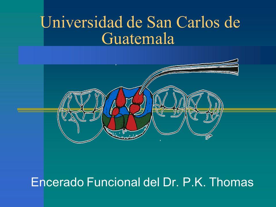 Universidad de San Carlos de Guatemala Encerado Funcional del Dr. P.K. Thomas