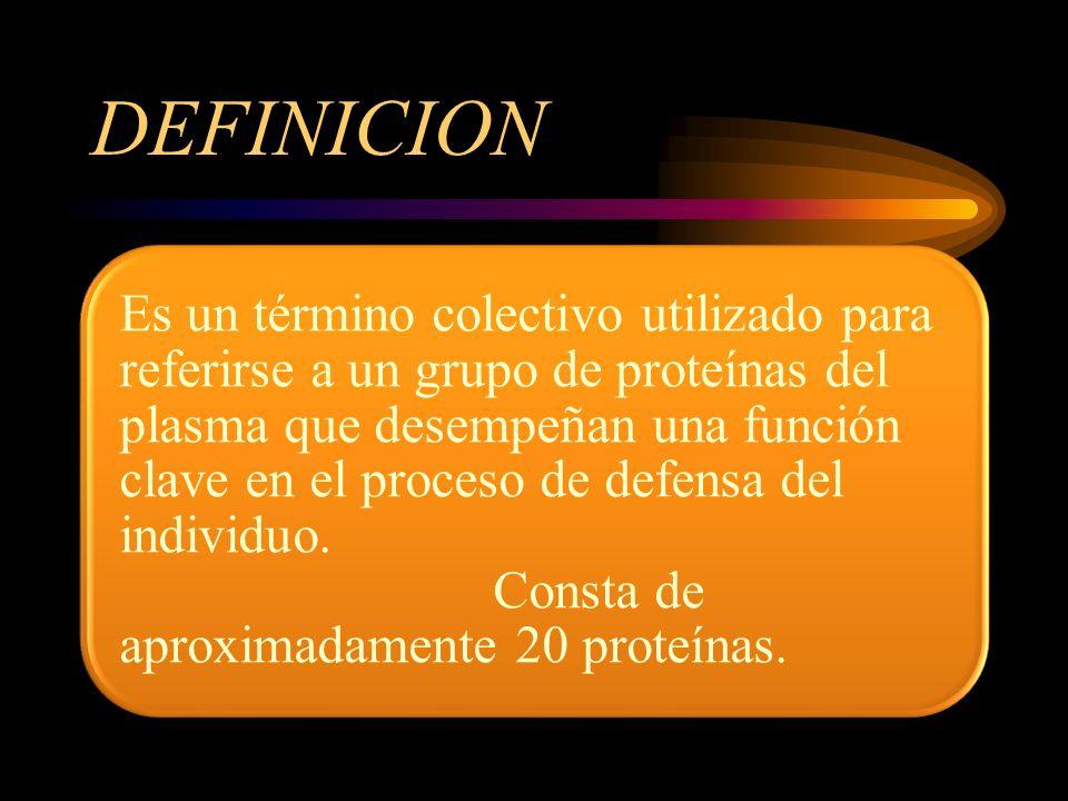 DEFINICION Es un término colectivo utilizado para referirse a un grupo de proteínas del plasma que desempeñan una función clave en el proceso de defen