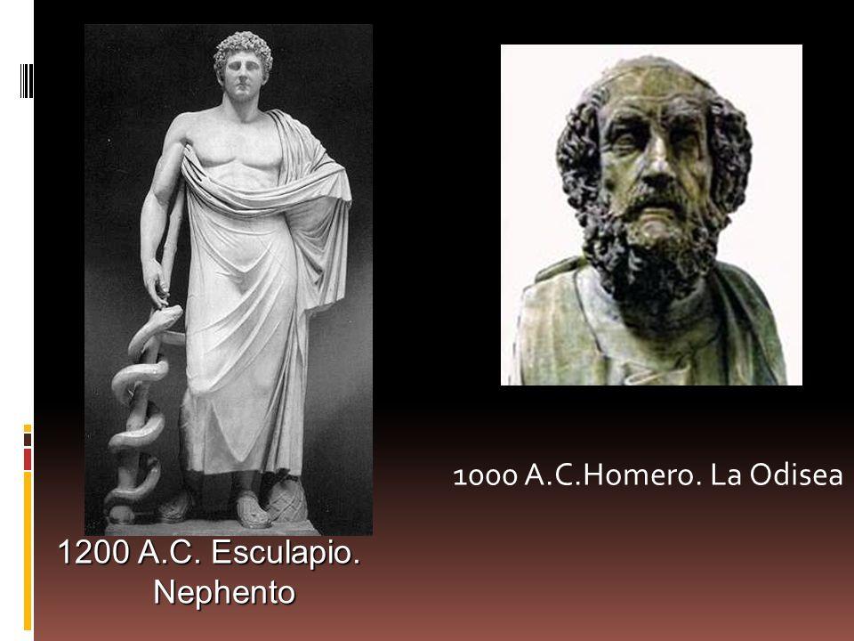 1000 A.C.Homero. La Odisea 1200 A.C. Esculapio. Nephento