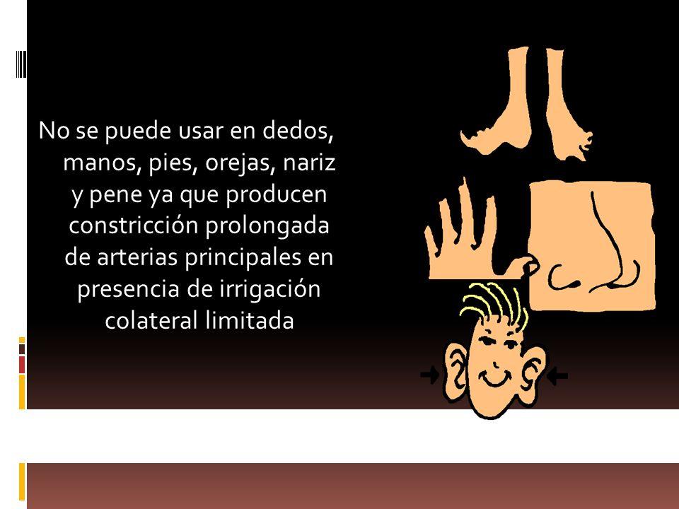 No se puede usar en dedos, manos, pies, orejas, nariz y pene ya que producen constricción prolongada de arterias principales en presencia de irrigació