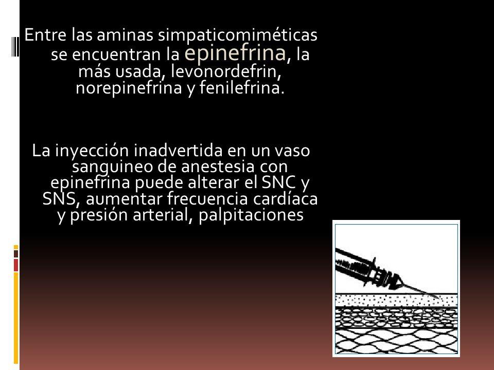 Entre las aminas simpaticomiméticas se encuentran la epinefrina, la más usada, levonordefrin, norepinefrina y fenilefrina. La inyección inadvertida en
