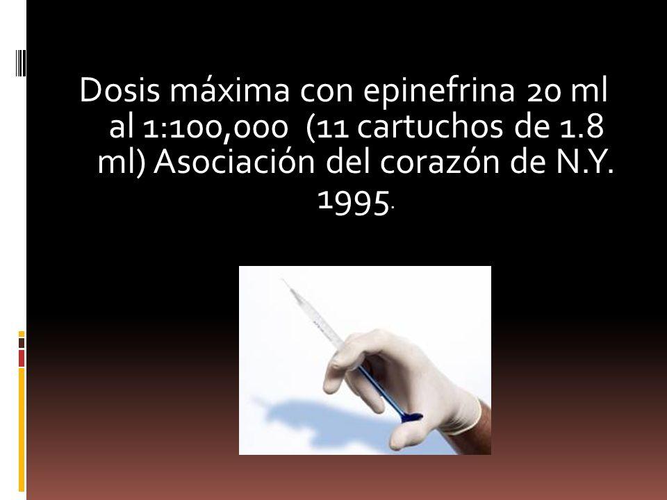 Dosis máxima con epinefrina 20 ml al 1:100,000 (11 cartuchos de 1.8 ml) Asociación del corazón de N.Y.