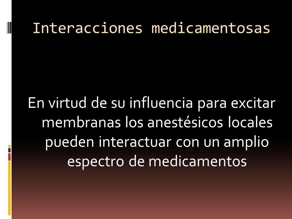 Interacciones medicamentosas En virtud de su influencia para excitar membranas los anestésicos locales pueden interactuar con un amplio espectro de medicamentos