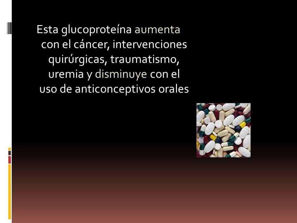 Esta glucoproteína aumenta con el cáncer, intervenciones quirúrgicas, traumatismo, uremia y disminuye con el uso de anticonceptivos orales