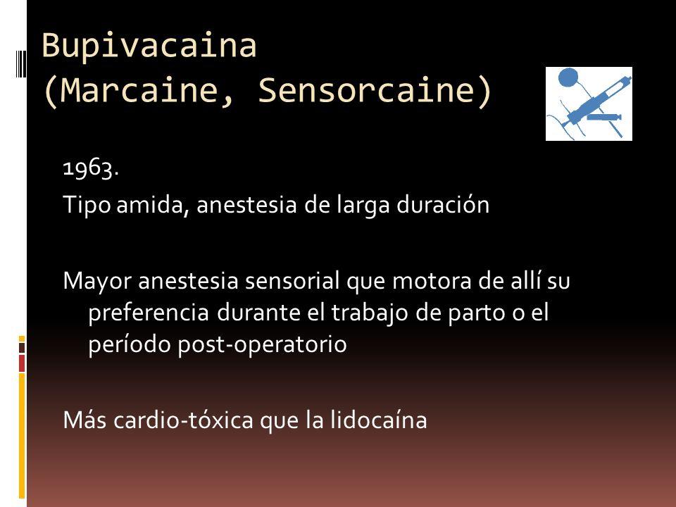 Bupivacaina (Marcaine, Sensorcaine) 1963. Tipo amida, anestesia de larga duración Mayor anestesia sensorial que motora de allí su preferencia durante