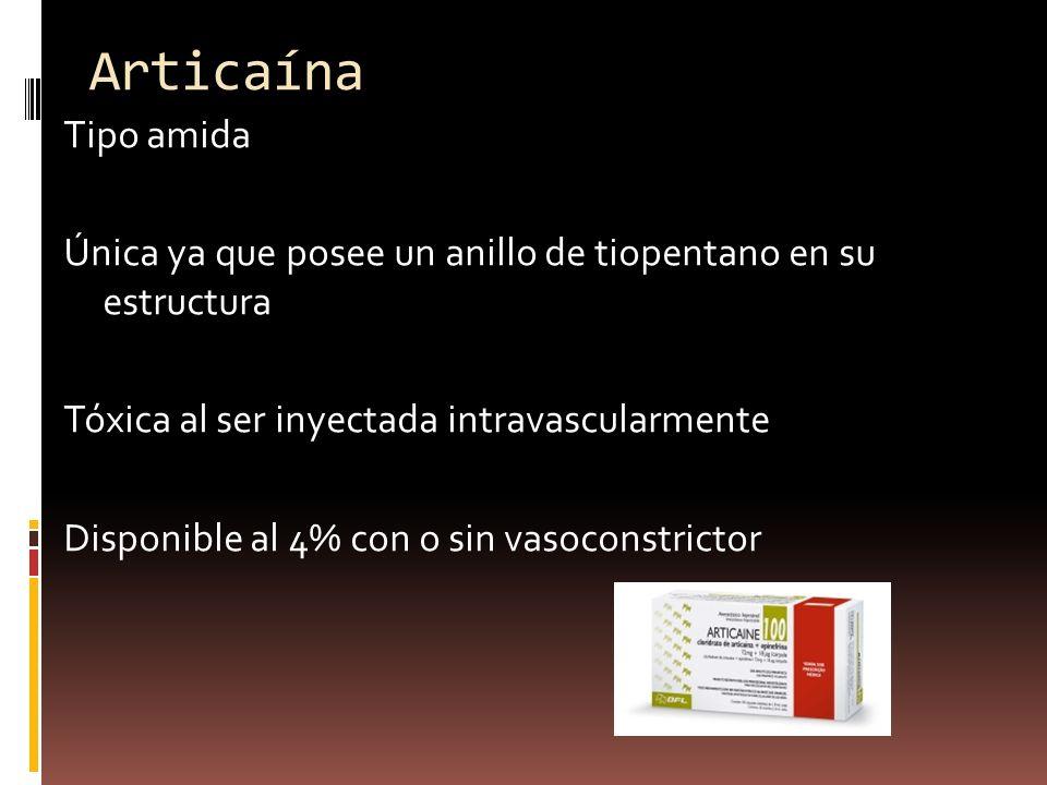 Articaína Tipo amida Única ya que posee un anillo de tiopentano en su estructura Tóxica al ser inyectada intravascularmente Disponible al 4% con o sin