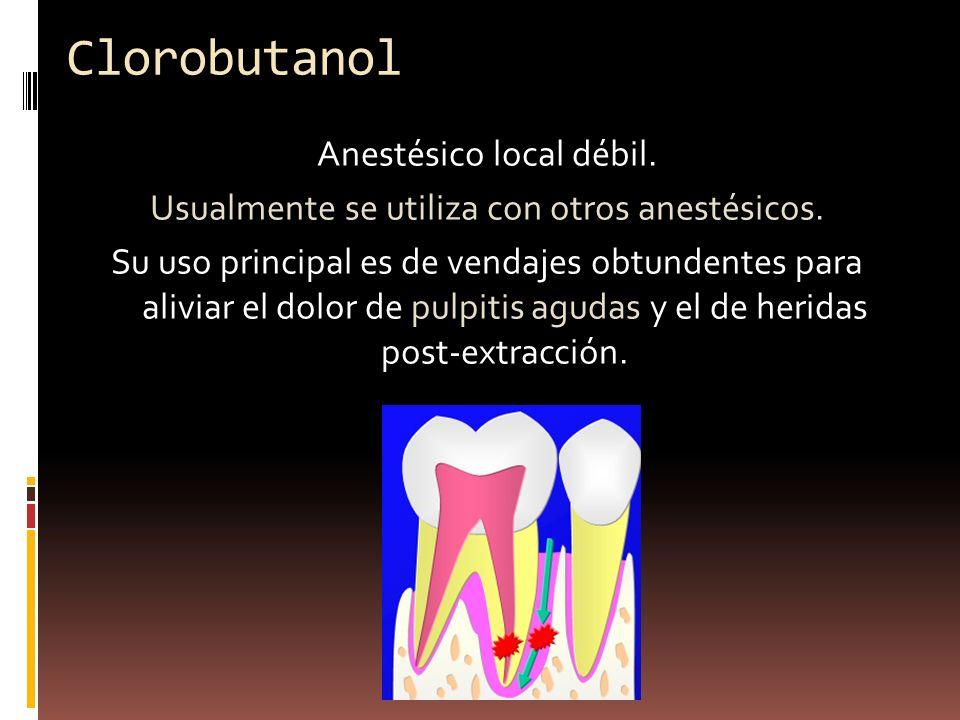 Clorobutanol Anestésico local débil. Usualmente se utiliza con otros anestésicos. Su uso principal es de vendajes obtundentes para aliviar el dolor de