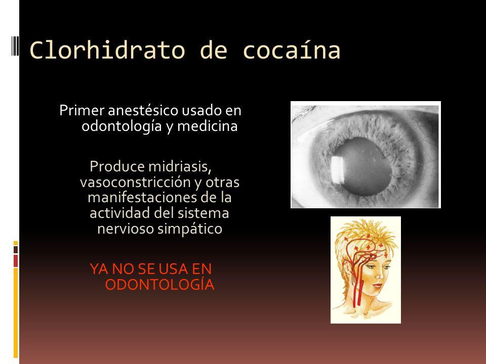 Clorhidrato de cocaína Primer anestésico usado en odontología y medicina Produce midriasis, vasoconstricción y otras manifestaciones de la actividad del sistema nervioso simpático YA NO SE USA EN ODONTOLOGÍA