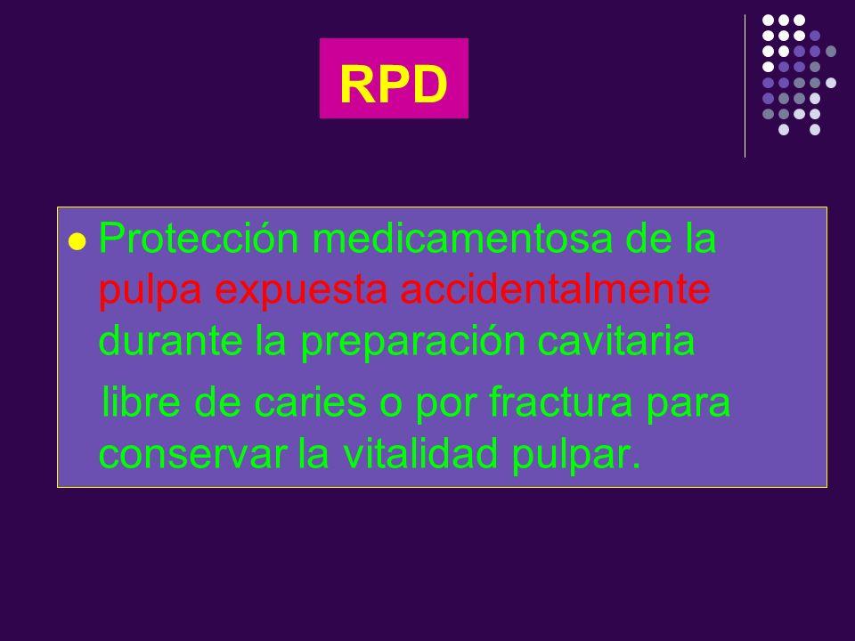RPD Protección medicamentosa de la pulpa expuesta accidentalmente durante la preparación cavitaria libre de caries o por fractura para conservar la vi