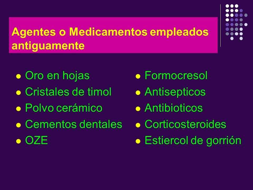 Agentes o Medicamentos empleados antiguamente Oro en hojas Cristales de timol Polvo cerámico Cementos dentales OZE Formocresol Antisepticos Antibiotic